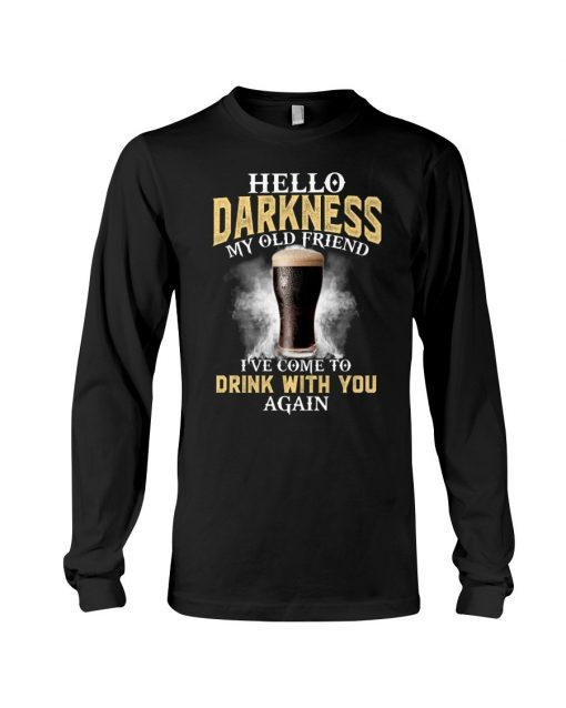 Hello darkness my old friend I've come to drink with you again Long sleeve