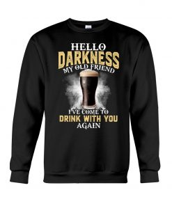 Hello darkness my old friend I've come to drink with you again Sweatshirt