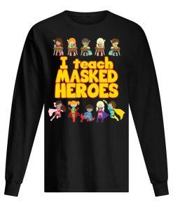I Teach Masked Heroes Long sleeve