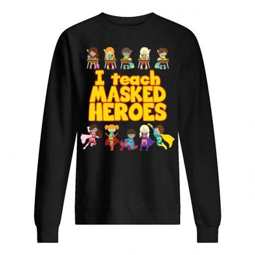 I Teach Masked Heroes Sweatshirt