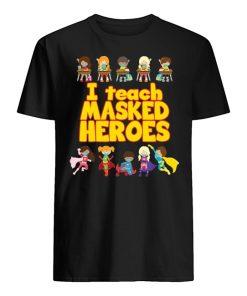 I Teach Masked Heroes T-shirt