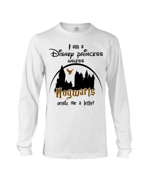 I am a disney princess unless hogwarts sends me a letter Long sleeve