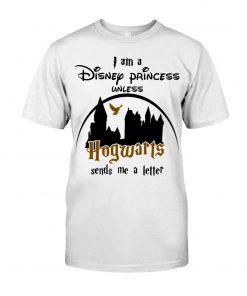 I am a disney princess unless hogwarts sends me a letter T-shirt