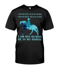 I am his eyes He is my wings I am his voice He is my spirit I am his human He is my horse shirt