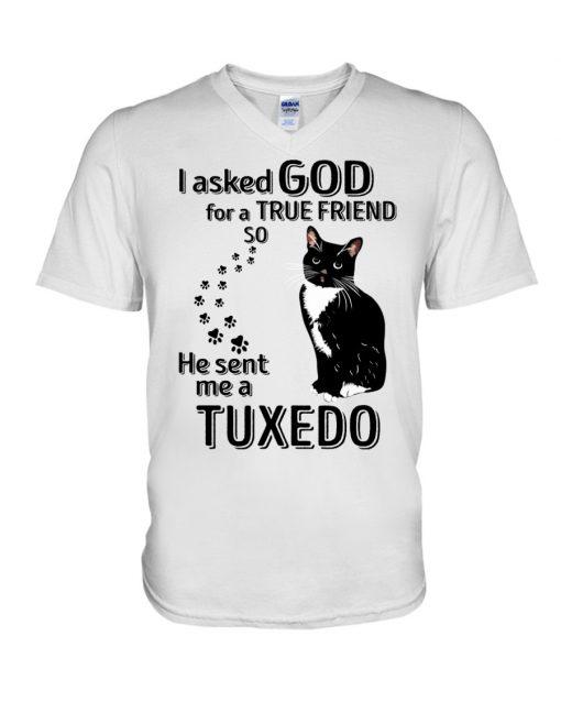 I asked God for a true friend so He sent me a Tuxedo Cat V-neck