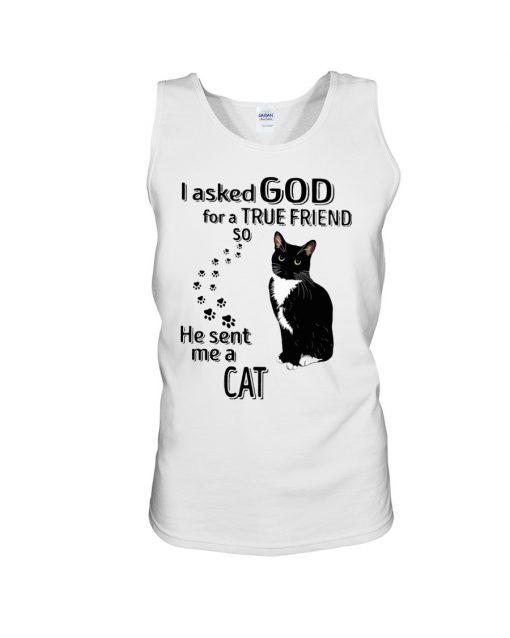 I asked God for a true friend so He sent me a cat Tank top