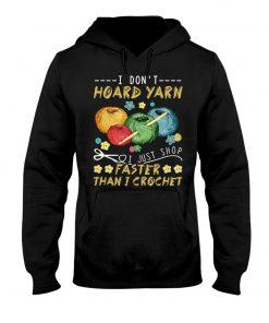 I don't hoard yarn I just shop faster than I crochet hoodie