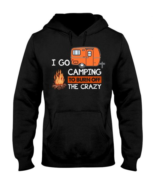 I go camping to burn crazy Hoodie