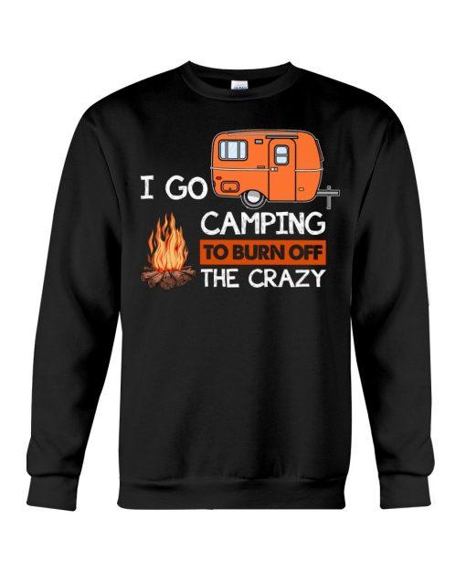 I go camping to burn crazy Sweatshirt