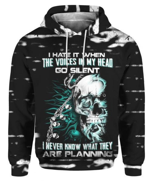 I hate it when the voices in my head go silent I never know what they are planning Skull 3D hoodie 1