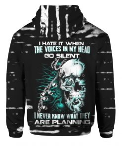 I hate it when the voices in my head go silent I never know what they are planning Skull 3D hoodie