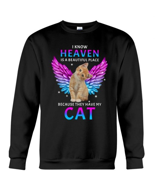 I know heaven is a beautiful place because they have my cat Sweatshirt