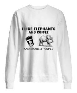 I like elephants and coffee and maybe 3 people Sweatshirt