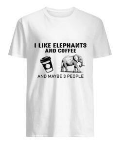 I like elephants and coffee and maybe 3 people T-shirt