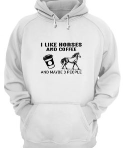 I like horses and coffee and maybe 3 people Hoodie