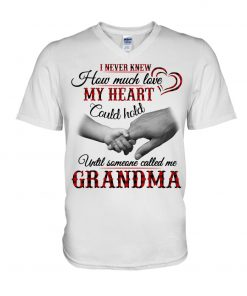 I never knew How much love my heart could hold until someone called me Grandma v-neck