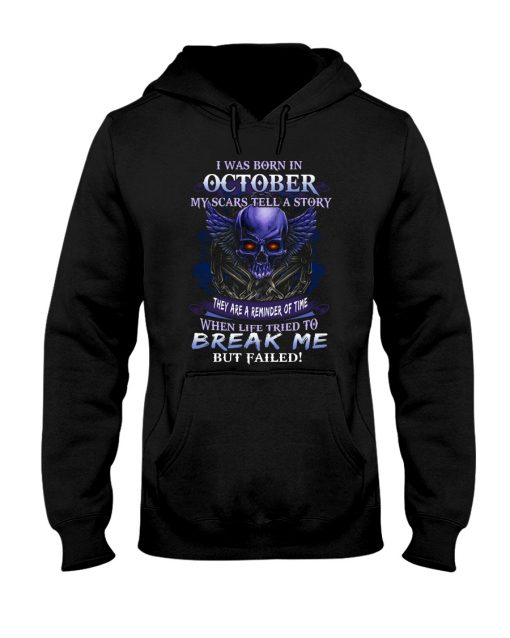I was born in October My scars tell a story they are a reminder of time when life tried to break me but failed hoodie