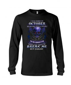 I was born in October My scars tell a story they are a reminder of time when life tried to break me but failed long sleeve