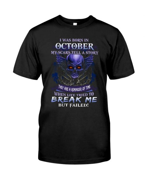 I was born in October My scars tell a story they are a reminder of time when life tried to break me but failed shirt