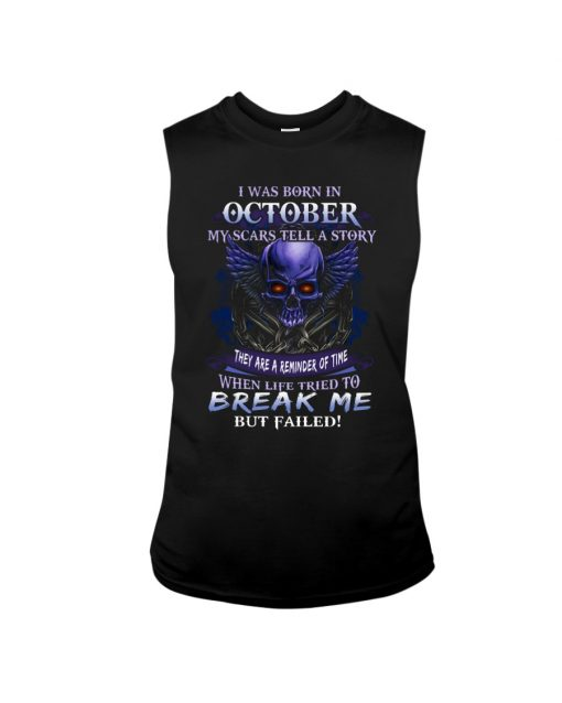 I was born in October My scars tell a story they are a reminder of time when life tried to break me but failed tank top