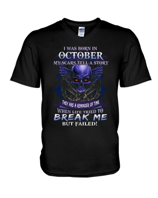 I was born in October My scars tell a story they are a reminder of time when life tried to break me but failed v-neck