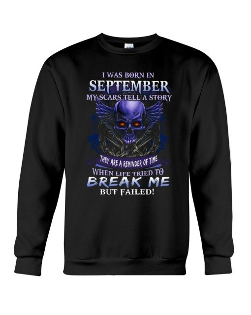 I was born in September My scars tell a story they are a reminder of time when life tried to break me but failed Skull Sweatshirt