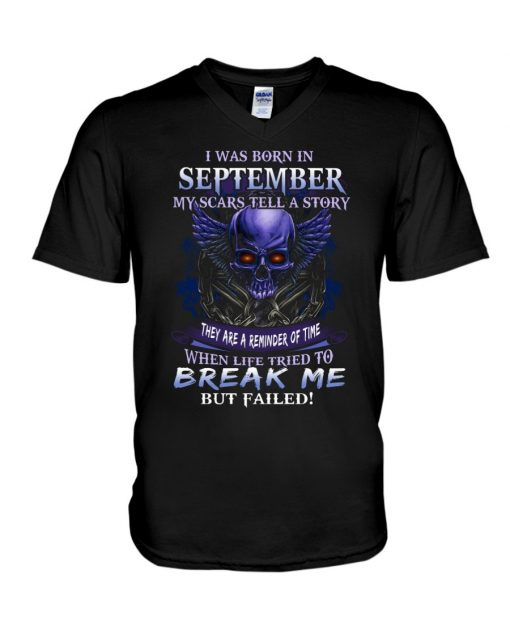 I was born in September My scars tell a story they are a reminder of time when life tried to break me but failed Skull V-neck