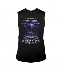 I was born in September My scars tell a story they are a reminder of time when life tried to break me but failed Skull tank top