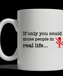 If only you could mute people in real life mug