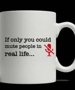 If only you could mute people in real life mug2