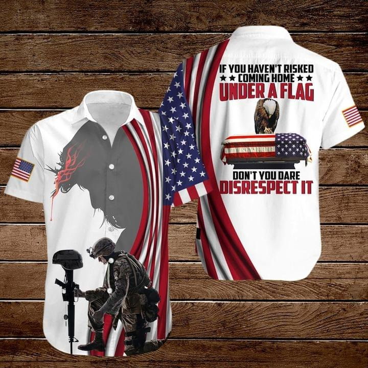 If you haven't risked coming home under a flag Don't you dare disrespect it American Flag Eagle hawaiian shirt