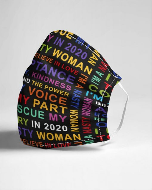 I'm a nasty woman because I believe in love acceptance equality kindness respect and the power of my voice face mask 1