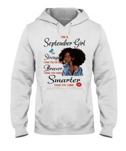 I'm a september girl I'm strong than you believe braver than you know smarter than you think Hoodie