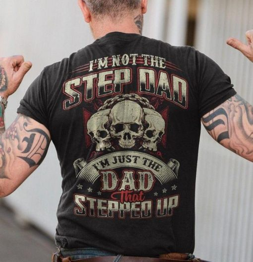 I'm not the stepdad i'm the dad that stepped up shirt Skull shirt