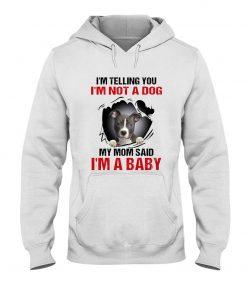 I'm telling you I'm not a dog my mom said I'm a baby Hoodie