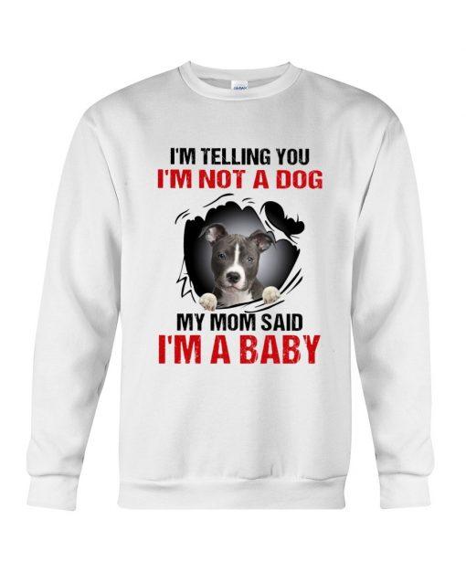 I'm telling you I'm not a dog my mom said I'm a baby Sweatshirt