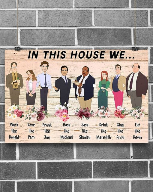 In This House We Work Like Dwight Prank Like Jim Love Like Pam Sass Like Stanley - The Office Poster1