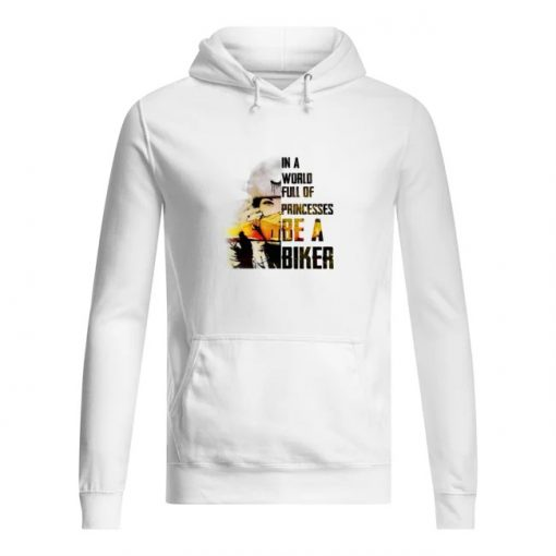 In a world full of princesses Be a biker hoodie