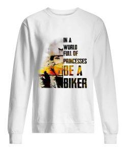 In a world full of princesses Be a biker sweatshirt