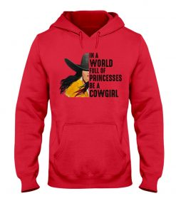 In a world full of princesses Be a cowgirl hoodie