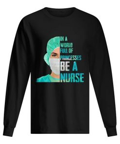 In a world full of princesses be a nurse Long sleeve