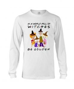 In a world full of witches be golden Halloween Long sleeve