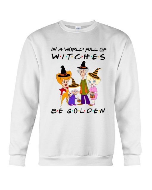 In a world full of witches be golden Halloween Sweatshirt