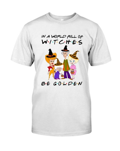 In a world full of witches be golden Halloween T-shirt
