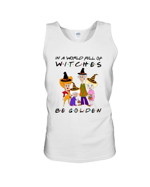 In a world full of witches be golden Halloween tank top