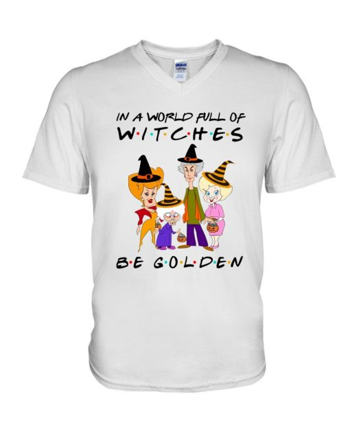 In a world full of witches be golden Halloween v-neck