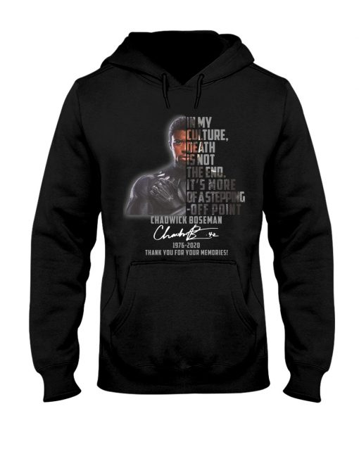 In my culture death is not the end It's more of a stepping-off point Chadwick Boseman hoodie