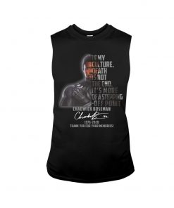 In my culture death is not the end It's more of a stepping-off point Chadwick Boseman tank top