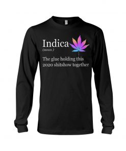 Indica definition The glue holding this 2020 shitshow together Long sleeve