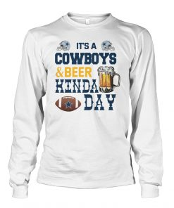 It's a Cowboys and beer kinda day Long sleeve